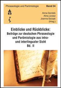 Einblicke - Rückblicke: Beiträge zur deutschen Phraseologie und Parömiologie aus intra- und interlingualer Sicht