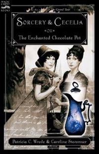 Sorcery and Cecelia: Or the Enchanted Chocolate Pot