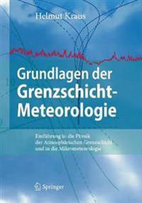 Grundlagen Der Grenzschicht-Meteorologie: Einführung in Die Physik Der Atmosphärischen Grenzschicht Und in Die Mikrometeorologie