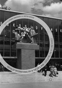 Socialist Internationalism in the Cold War : Exploring the Second World