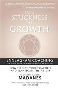 From Stuckness to Growth: Enneagram Coaching (Enneagram, Mbti & Anthony Robbins-Cloe Madanes Hnp): How to Read Your Coachees and Transform Their