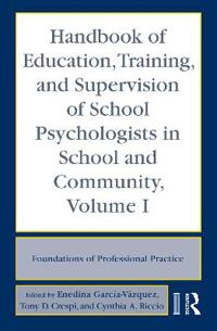 Handbook of Education, Training, and Supervision of School Psychologists in School and Community