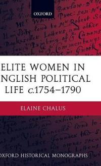 Elite Women In English Political Life C.1754-1790