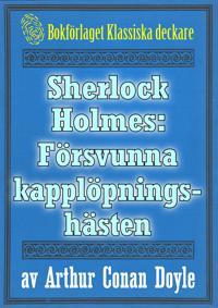 Sherlock Holmes: Äventyret med den försvunna kapplöpningshästen – Återutgivning av text från 1911