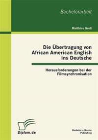 Die Bertragung Von African American English Ins Deutsche: Herausforderungen Bei Der Filmsynchronisation