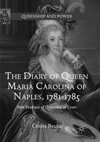 The Diary of Queen Maria Carolina of Naples, 1781-1785