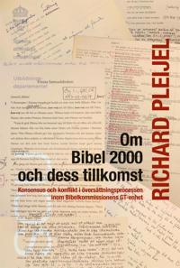 Om Bibel 2000 och dess tillkomst : konsensus och konflikt i översättningsprocessen inom Bibelkommissionens GT-enhet