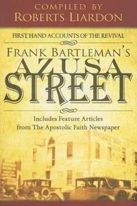 Azusa Street: First Hand Accounts of the Revival-Includes Feature Articles from the Apostolic Faith Newspaper