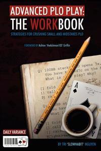 Advanced PLO Play: The Workbook: Strategies for Crushing Micro and Mid-Stakes PLO