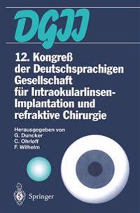 12. Kongre Der Deutschsprachigen Gesellschaft Fur Intraokularlinsen-Implantation Und Refraktive Chirurgie