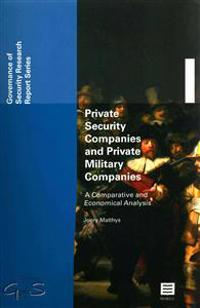 Private Security Companies and Private Military Companies: A Comparative and Economical Analysis (Governance of Security (Gofs) Report Series, Vol. 1)