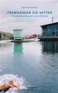 Framgångar vid vatten : Nordiska Akvarellmuseet under 2000-talet