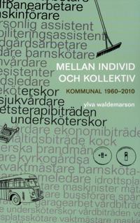 Mellan individ och kollektiv : kommunal 1960-2010