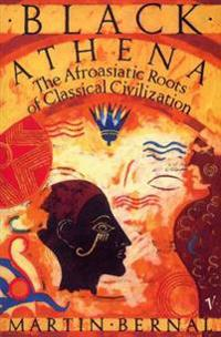 Black Athena:The Afroasiatic Roots of Classical CivilizationVolume One:The Fabrication of Ancient Greece 1785-1985