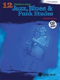 12 Medium-Easy Jazz, Blues & Funk Etudes: B-Flat Tenor Saxophone: B-Flat Clarinet and Soprano Saxophone [With CD (Audio)]