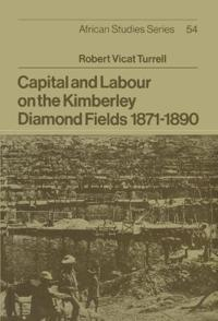 Capital and Labour on the Kimberely Diamond Fields, 1871-1890