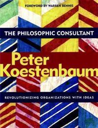 The Philosophic Consultant: Revolutionizing Organizations with Ideas