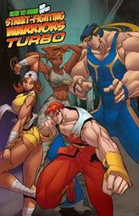 How to Draw Street-Fighting Warriors: Turbo