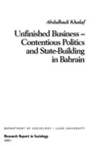 Unfinished Business ? Politics and State-Building in Bahrain