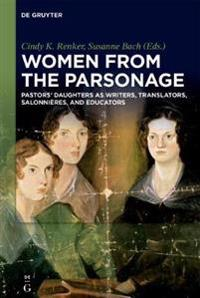 Women from the Parsonage: Pastors' Daughters as Writers, Translators, Salonnières, and Educators