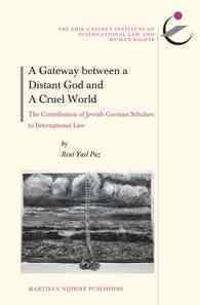 A Gateway Between a Distant God and a Cruel World: The Contribution of Jewish German-Speaking Scholars to International Law