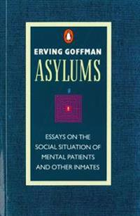 Asylums - essays on the social situation of mental patients and other inmat