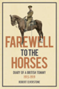 Farewell to the Horses: : Diary of a British Tommy 1915-1919
