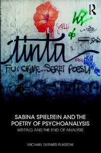 Sabina Spielrein and the Poetry of Psychoanalysis