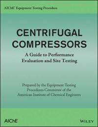 AIChE Equipment Testing Procedure - Centrifugal Compressors: A Guide to Per