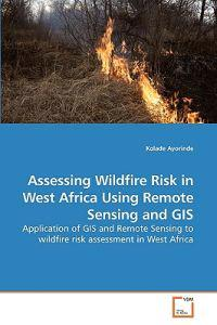 Assessing Wildfire Risk in West Africa Using Remote Sensing and GIS