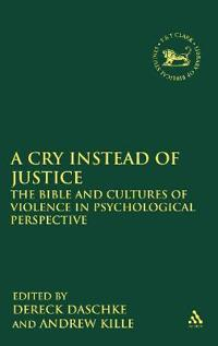 A Cry Instead of Justice: The Bible and Cultures of Violence in Psychological Perspective