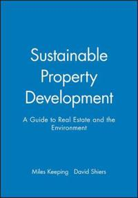 Sustainable Property Development: A Guide to Real Estate and the Environment