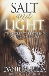 Salt and Light: The Secret to Restoring America's Culture