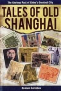 Tales of Old Shanghai: The Glorious Past of China's Greatest City