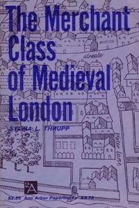 The Merchant Class of Mediaeval London, 1300-1500