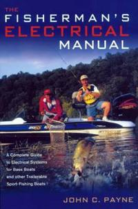 Fisherman's Electrical Manual: A Complete Guide to Electrical Systems for Bass Boats and Other Trailerable Sport-Fishing Boats