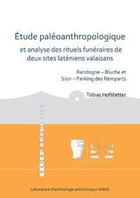 Étude Paléoanthropologique Et Analyse Des Rituels Funéraires de Deux Sites Laténiens Valaisans: Randogne--Bluche Et Sion--Parking Des Remparts