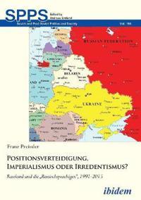 Positionsverteidigung, Imperialismus Oder Irredentismus?. Russland Und Die Russischsprachigen, 1991-2015
