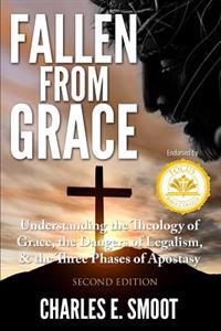 Fallen from Grace: Understanding the Theology of Grace, the Dangers of Legalism, & the Three Phases of Apostasy