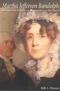 Martha Jefferson Randolph: Republican Daughter & Plantation Mistress