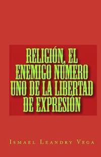 Religion, El Enemigo Numero Uno de La Libertad de Expresion