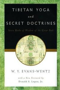 Tibetan Yoga and Secret Doctrines or Seven Books of Wisdom of the Great Path