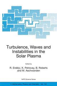 Turbulence, Waves and Instabilities in the Solar Plasma: Proceedings of the NATO Advanced Research Workshop on Turbulence, Waves, and Instabilities in