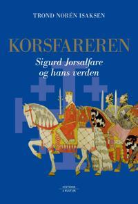 Korsfareren; Sigurd Jorsalfare og hans verden - Trond Norén Isaksen | Ridgeroadrun.org