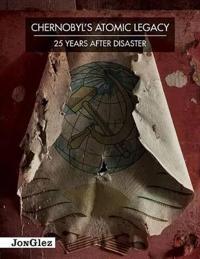 Chernobyl's Atomic Legacy