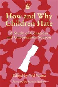 How and Why Children Hate/a Study of Conscious and Unconscious Sources