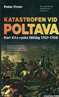 Katastrofen vid Poltava : Karl XII:s ryska fälttåg 1707-1709
