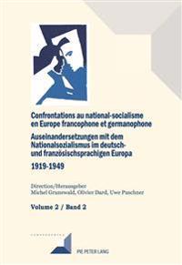 Confrontations Au National-Socialisme Dans l'Europe Francophone Et Germanophone (1919-1949) / Auseinandersetzungen Mit Dem Nationalsozialismus Im Deutsch- Und Franzoesischsprachigen Europa (1919-1949