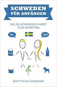 Schweden für anfänger : wie du schwedisch wirst - in 55 Schritten