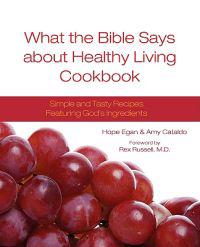 What the Bible Says about Healthy Living Cookbook